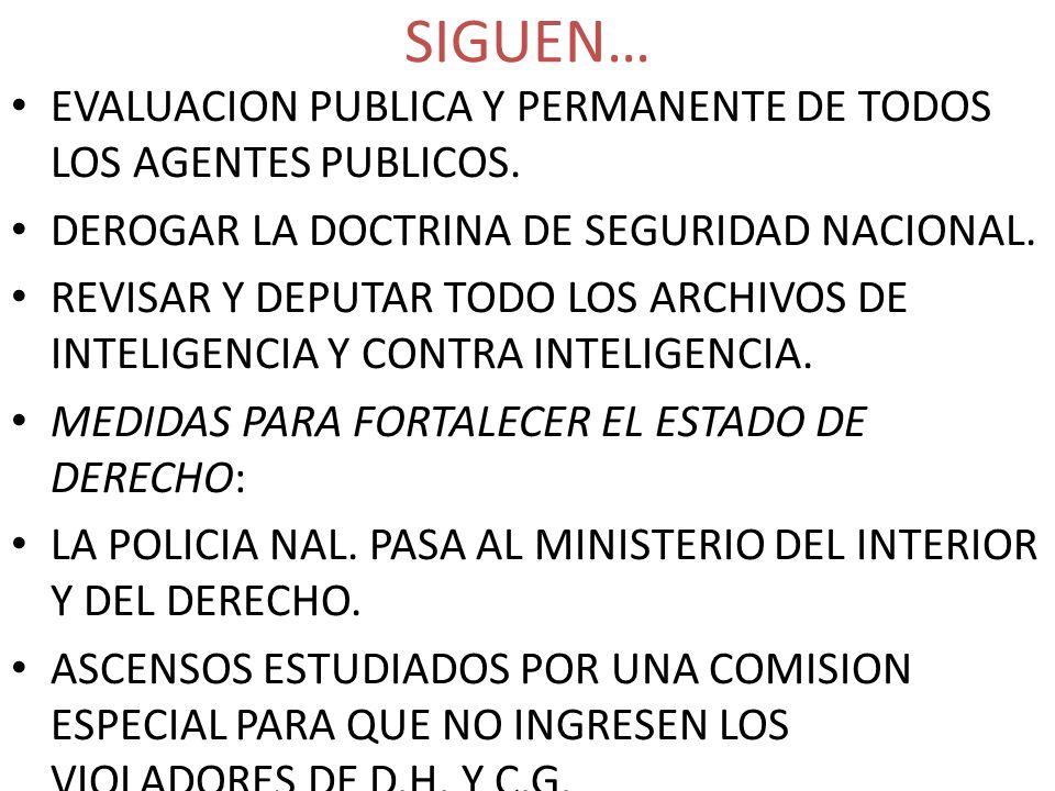 SIGUEN… EVALUACION PUBLICA Y PERMANENTE DE TODOS LOS AGENTES PUBLICOS. DEROGAR LA DOCTRINA DE SEGURIDAD NACIONAL. REVISAR Y DEPUTAR TODO LOS ARCHIVOS