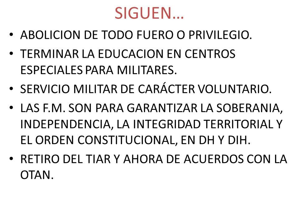 SIGUEN… ABOLICION DE TODO FUERO O PRIVILEGIO. TERMINAR LA EDUCACION EN CENTROS ESPECIALES PARA MILITARES. SERVICIO MILITAR DE CARÁCTER VOLUNTARIO. LAS