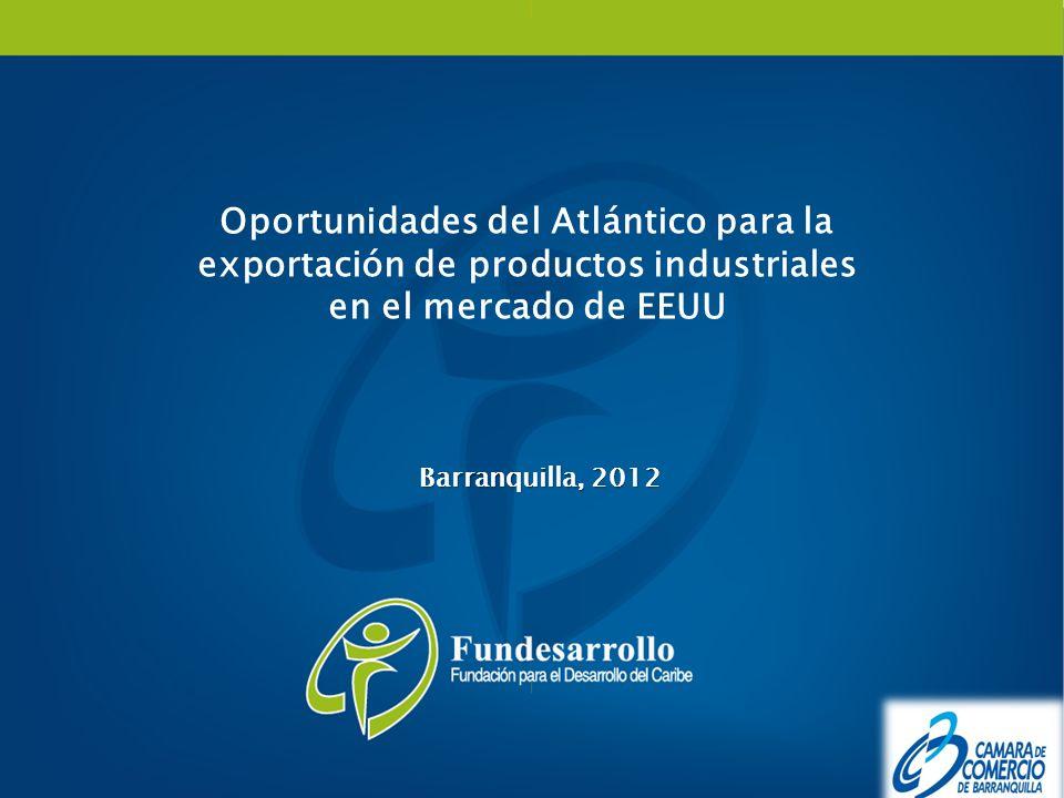 Oportunidades del Atlántico para la exportación de productos industriales en el mercado de EEUU Barranquilla, 2012