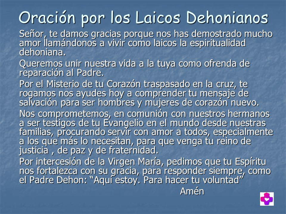 Oración por los Laicos Dehonianos Señor, te damos gracias porque nos has demostrado mucho amor llamándonos a vivir como laicos la espiritualidad dehon
