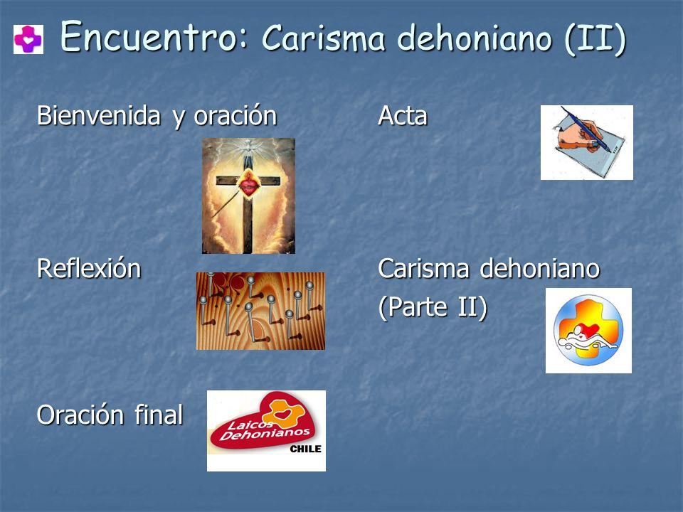 Encuentro: Carisma dehoniano (II) Bienvenida y oración Acta Reflexión Carisma dehoniano (Parte II) Oración final