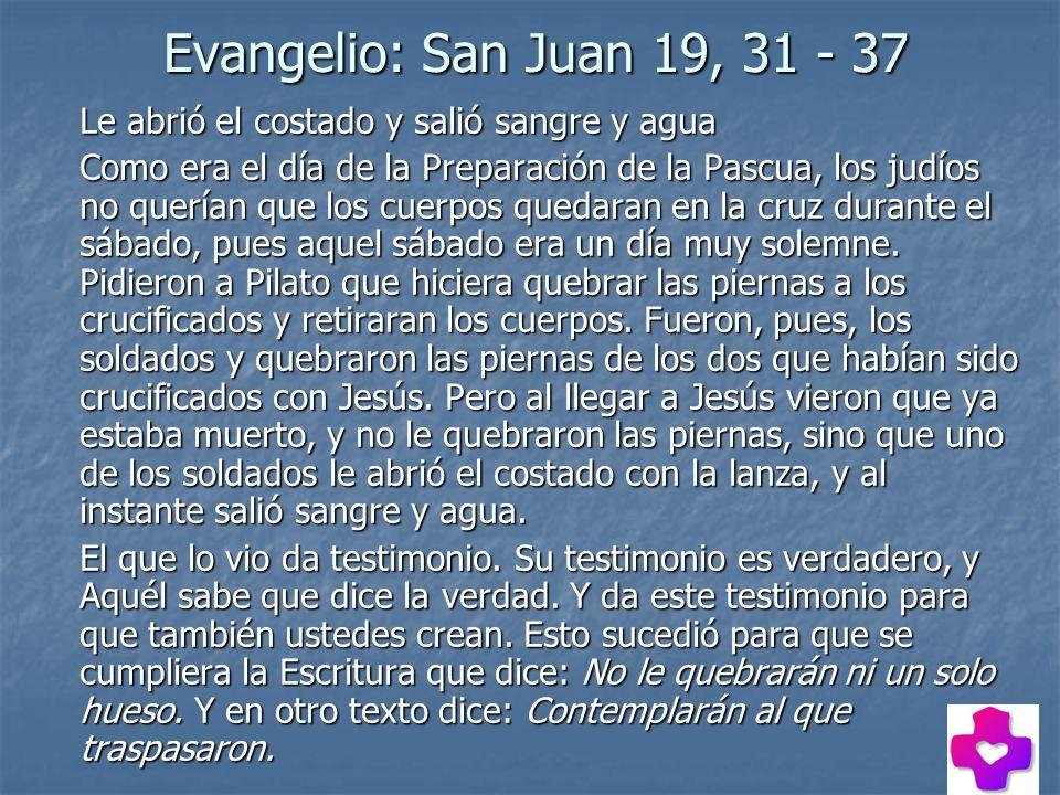 Evangelio: San Juan 19, 31 - 37 Evangelio: San Juan 19, 31 - 37 Le abrió el costado y salió sangre y agua Como era el día de la Preparación de la Pasc
