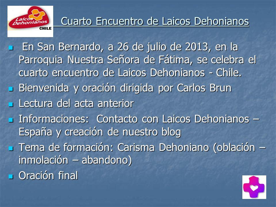 Cuarto Encuentro de Laicos Dehonianos Cuarto Encuentro de Laicos Dehonianos En San Bernardo, a 26 de julio de 2013, en la Parroquia Nuestra Señora de