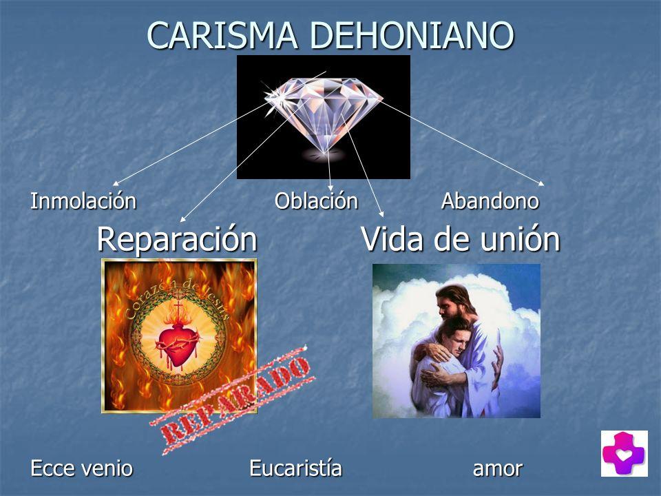 CARISMA DEHONIANO Inmolación Oblación Abandono Reparación Vida de unión Ecce venio Eucaristía amor