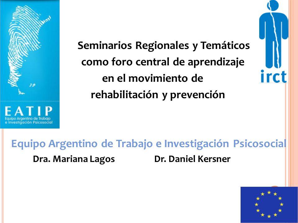 Seminarios Regionales y Temáticos como foro central de aprendizaje en el movimiento de rehabilitación y prevención Equipo Argentino de Trabajo e Investigación Psicosocial Dra.