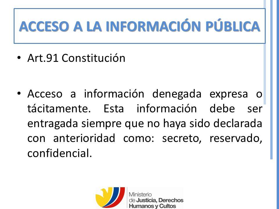ACCESO A LA INFORMACIÓN PÚBLICA Art.91 Constitución Acceso a información denegada expresa o tácitamente.