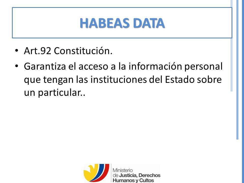 HABEAS DATA Art.92 Constitución.