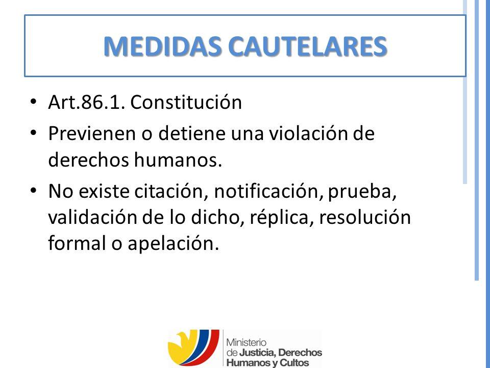 MEDIDAS CAUTELARES Art.86.1.Constitución Previenen o detiene una violación de derechos humanos.