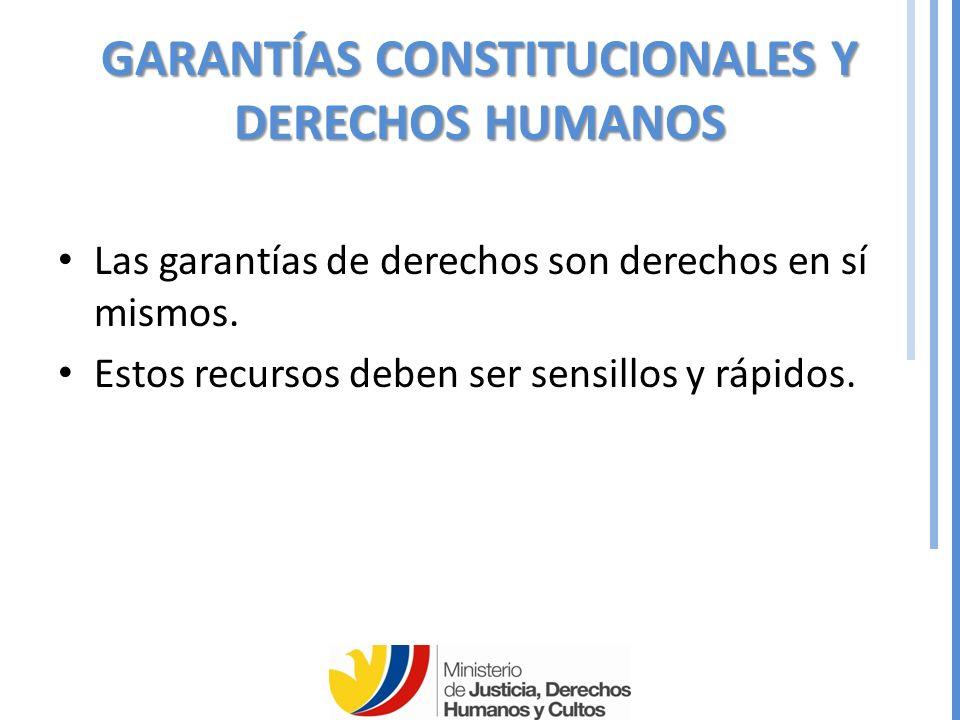 GARANTÍAS CONSTITUCIONALES Y DERECHOS HUMANOS Las garantías de derechos son derechos en sí mismos.
