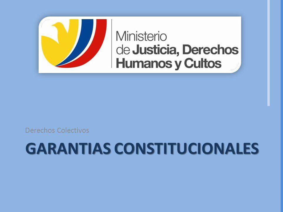 Derechos Colectivos GARANTIAS CONSTITUCIONALES