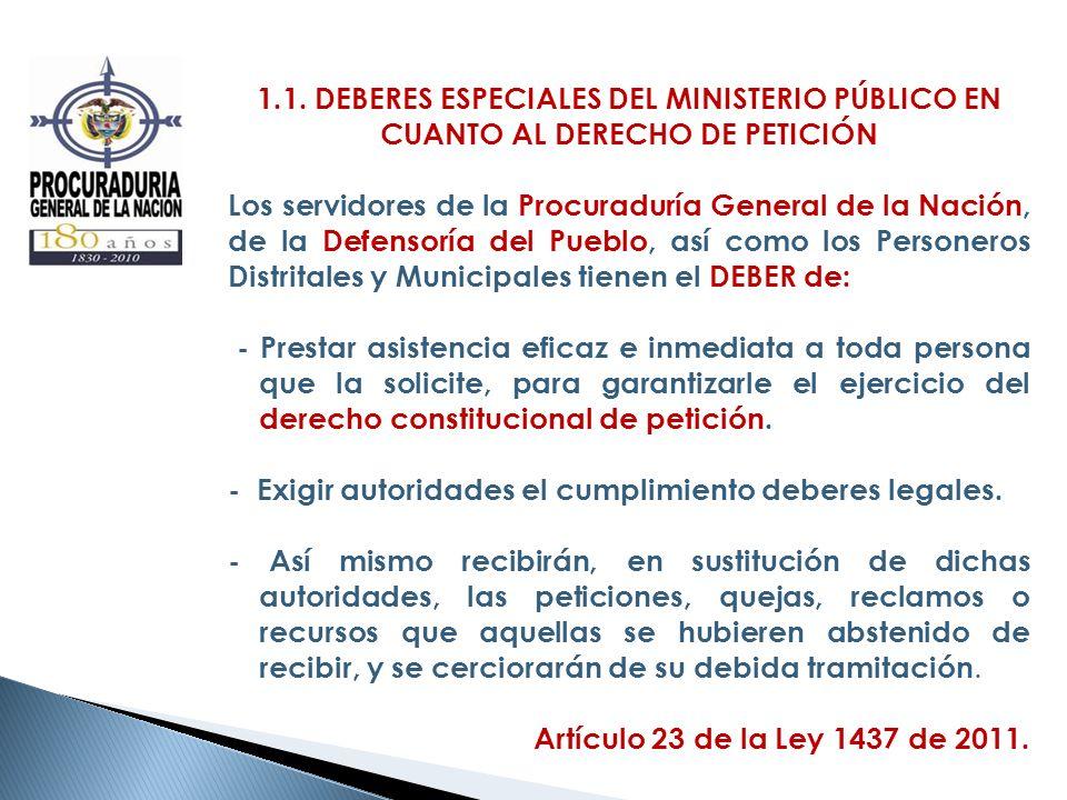 1.1. DEBERES ESPECIALES DEL MINISTERIO PÚBLICO EN CUANTO AL DERECHO DE PETICIÓN Los servidores de la Procuraduría General de la Nación, de la Defensor