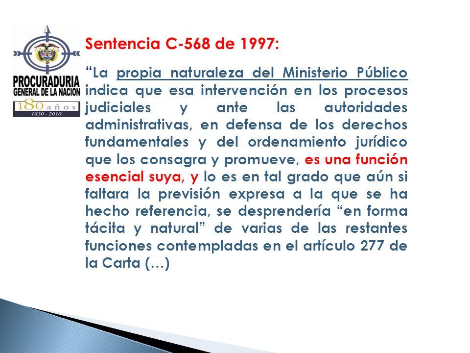 Sentencia C-568 de 1997: La propia naturaleza del Ministerio Público indica que esa intervención en los procesos judiciales y ante las autoridades adm