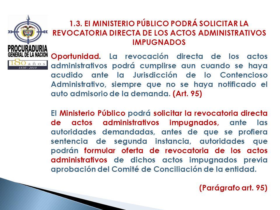 1.3. El MINISTERIO PÚBLICO PODRÁ SOLICITAR LA REVOCATORIA DIRECTA DE LOS ACTOS ADMINISTRATIVOS IMPUGNADOS Oportunidad. La revocación directa de los ac