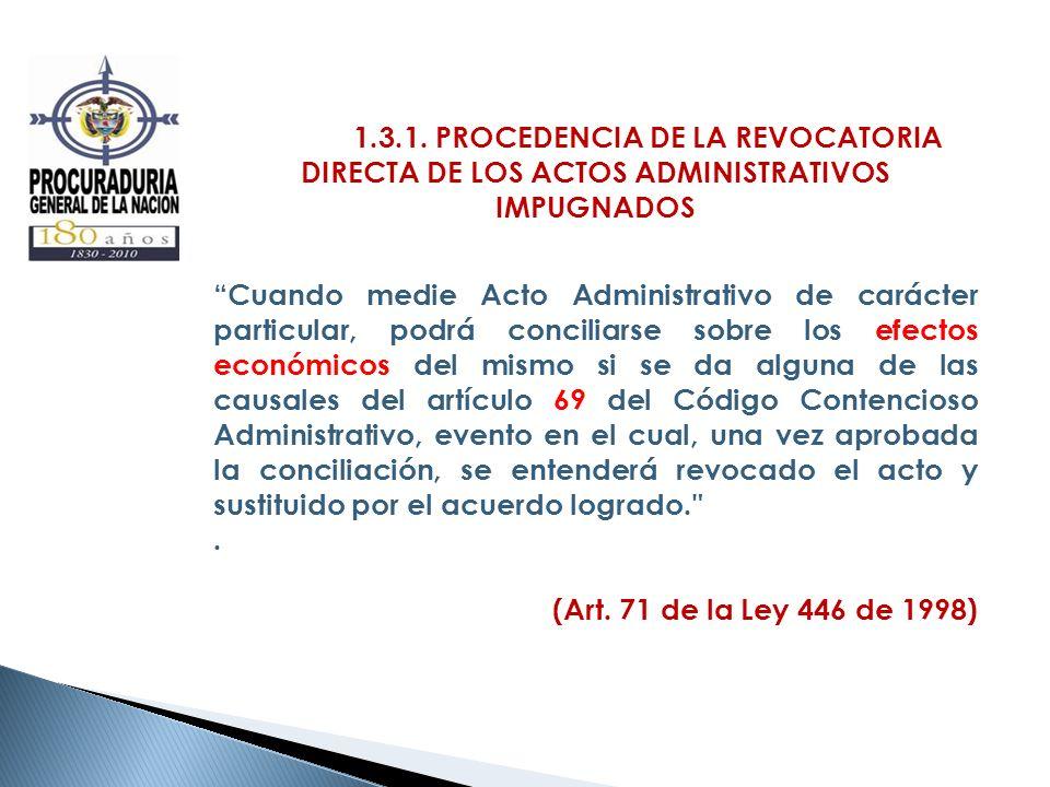 1.3.1. PROCEDENCIA DE LA REVOCATORIA DIRECTA DE LOS ACTOS ADMINISTRATIVOS IMPUGNADOS Cuando medie Acto Administrativo de carácter particular, podrá co