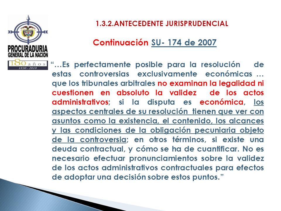 1.3.2.ANTECEDENTE JURISPRUDENCIAL Continuación SU- 174 de 2007 …Es perfectamente posible para la resolución de estas controversias exclusivamente econ