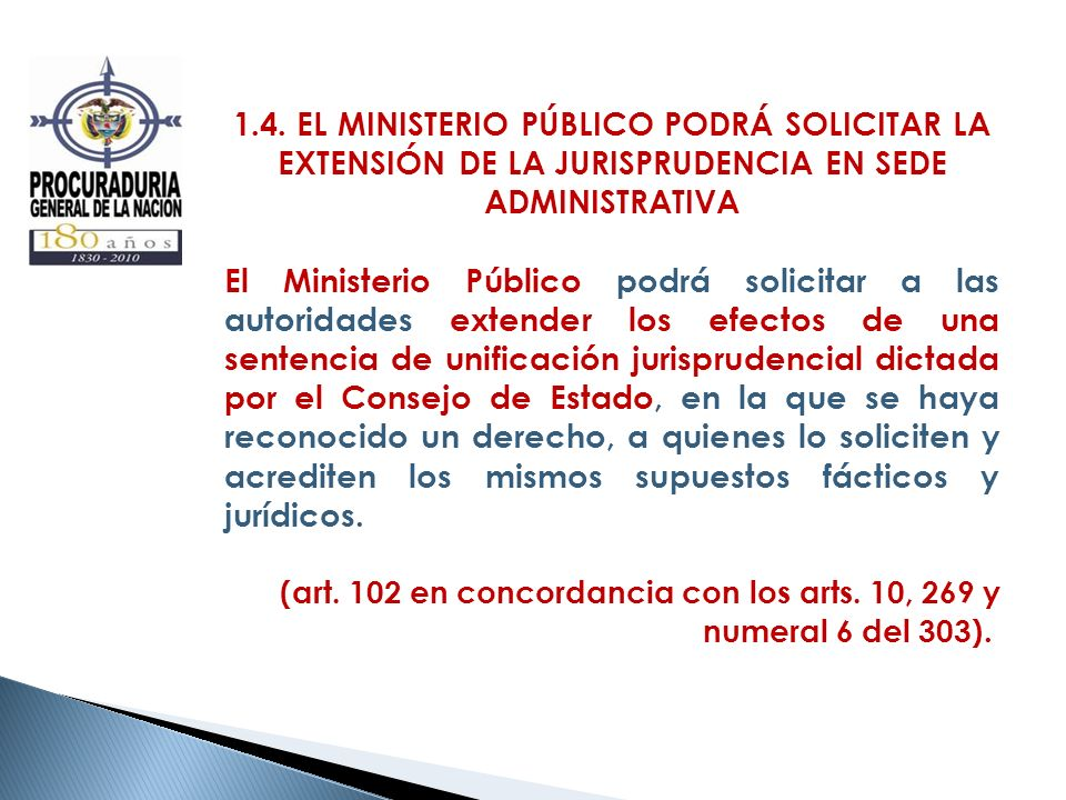 1.4. EL MINISTERIO PÚBLICO PODRÁ SOLICITAR LA EXTENSIÓN DE LA JURISPRUDENCIA EN SEDE ADMINISTRATIVA El Ministerio Público podrá solicitar a las autori