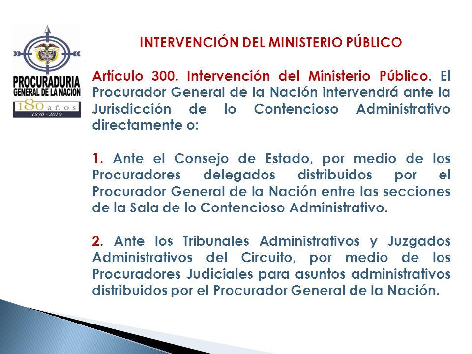INTERVENCIÓN DEL MINISTERIO PÚBLICO Artículo 300. Intervención del Ministerio Público. El Procurador General de la Nación intervendrá ante la Jurisdic