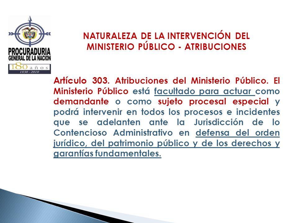 NATURALEZA DE LA INTERVENCIÓN DEL MINISTERIO PÚBLICO - ATRIBUCIONES Artículo 303. Atribuciones del Ministerio Público. El Ministerio Público está facu