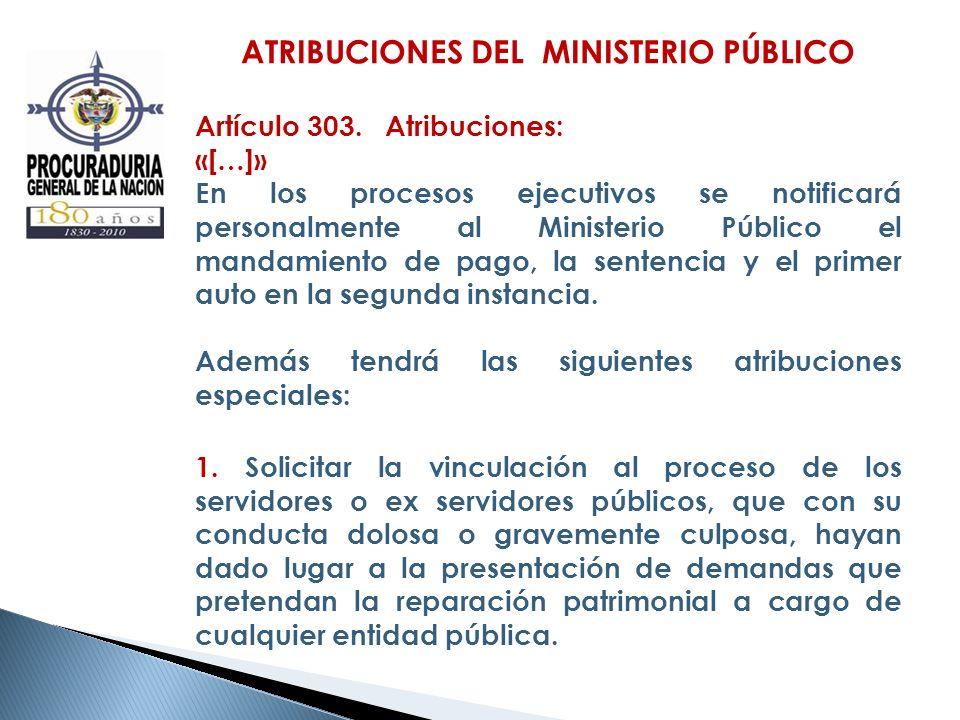 ATRIBUCIONES DEL MINISTERIO PÚBLICO Artículo 303. Atribuciones: «[…]» En los procesos ejecutivos se notificará personalmente al Ministerio Público el
