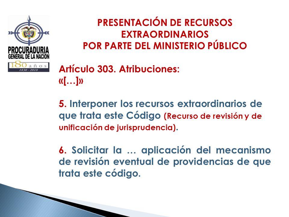 PRESENTACIÓN DE RECURSOS EXTRAORDINARIOS POR PARTE DEL MINISTERIO PÚBLICO Artículo 303. Atribuciones: «[…]» 5. Interponer los recursos extraordinarios