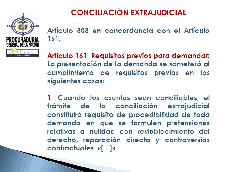 CONCILIACIÓN EXTRAJUDICIAL Artículo 303 en concordancia con el Artículo 161. Artículo 161. Requisitos previos para demandar: La presentación de la dem