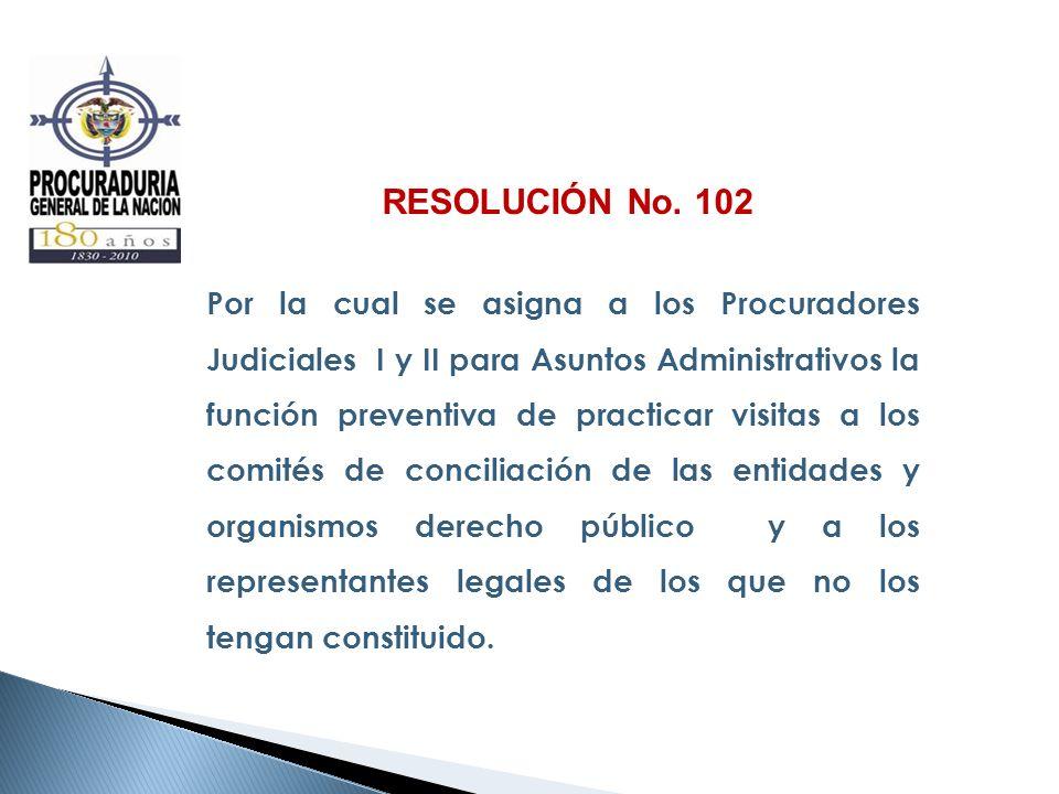 RESOLUCIÓN No. 102 Por la cual se asigna a los Procuradores Judiciales I y II para Asuntos Administrativos la función preventiva de practicar visitas