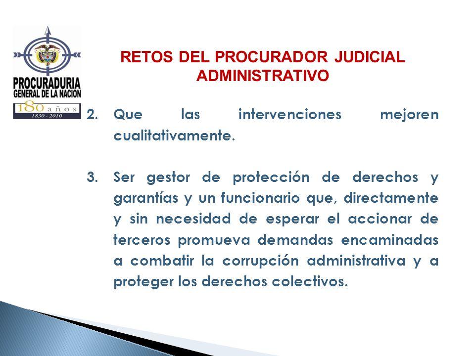 RETOS DEL PROCURADOR JUDICIAL ADMINISTRATIVO 2.Que las intervenciones mejoren cualitativamente. 3.Ser gestor de protección de derechos y garantías y u