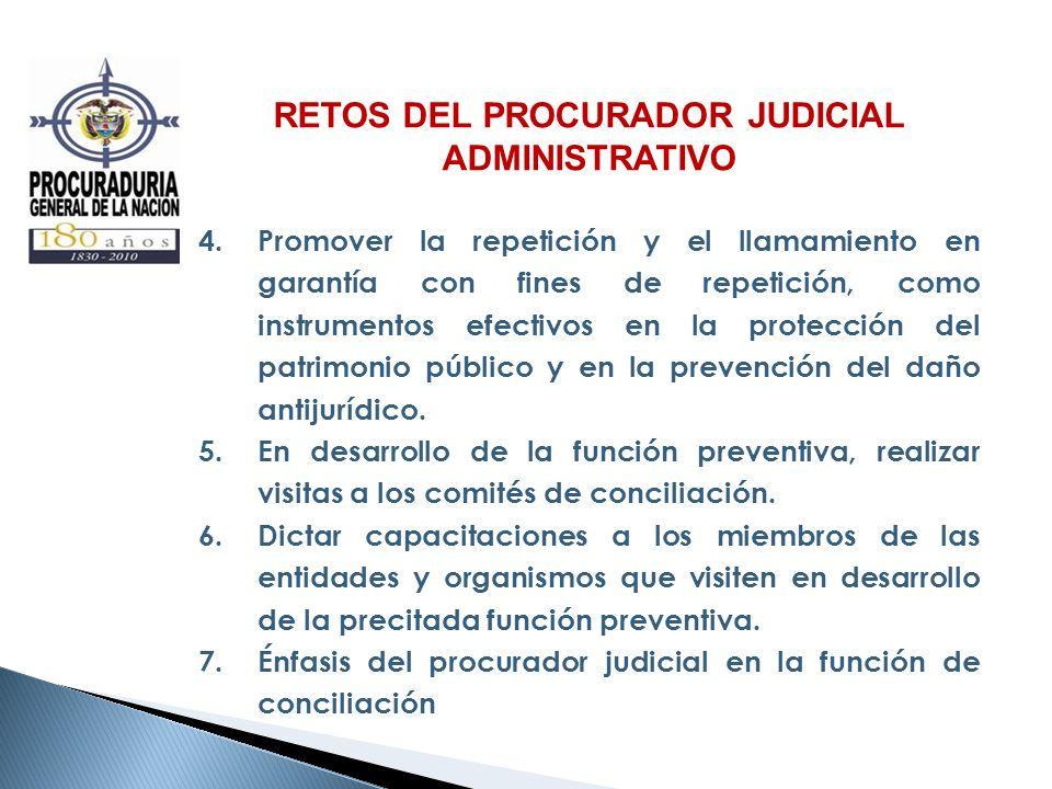 RETOS DEL PROCURADOR JUDICIAL ADMINISTRATIVO 4.Promover la repetición y el llamamiento en garantía con fines de repetición, como instrumentos efectivo