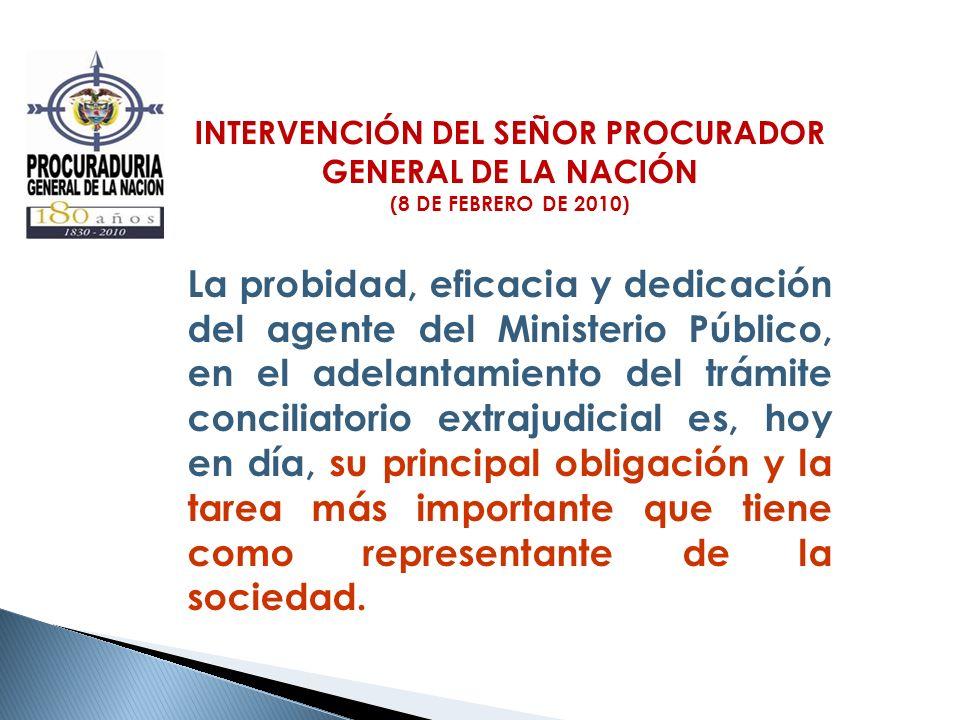 INTERVENCIÓN DEL SEÑOR PROCURADOR GENERAL DE LA NACIÓN (8 DE FEBRERO DE 2010) La probidad, eficacia y dedicación del agente del Ministerio Público, en