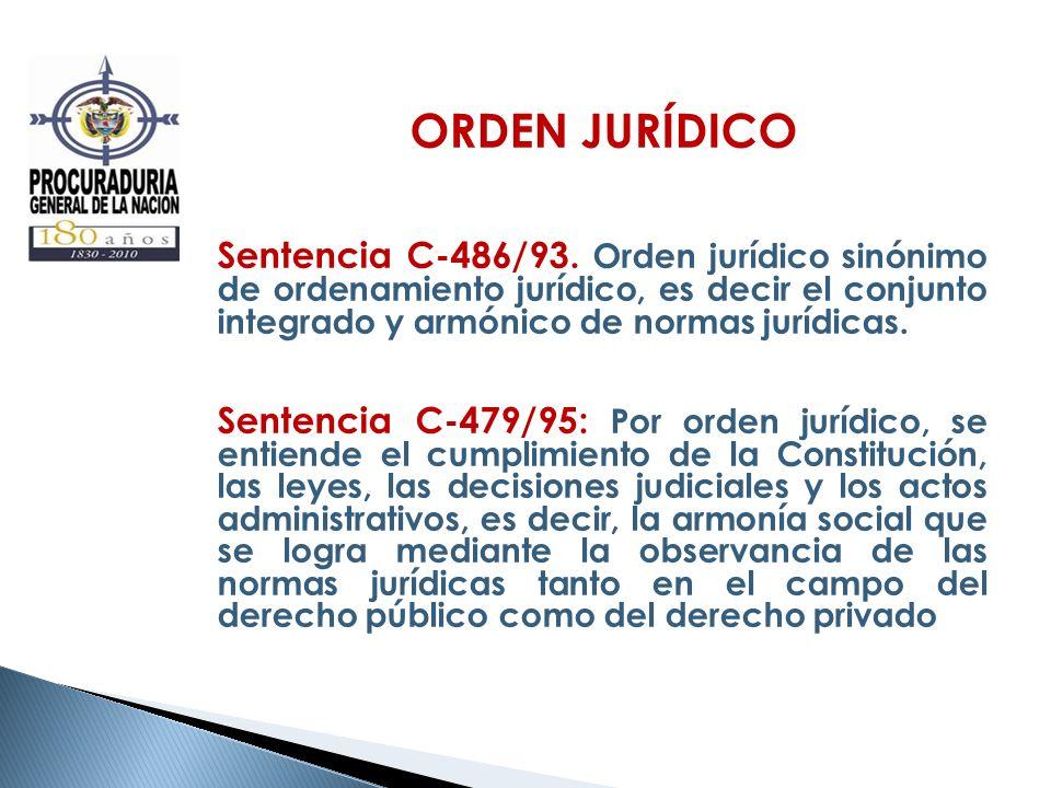 ORDEN JURÍDICO Sentencia C-486/93. Orden jurídico sinónimo de ordenamiento jurídico, es decir el conjunto integrado y armónico de normas jurídicas. Se