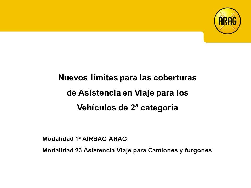 Nuevos límites para las coberturas de Asistencia en Viaje para los Vehículos de 2ª categoría Modalidad 1ª AIRBAG ARAG Modalidad 23 Asistencia Viaje para Camiones y furgones
