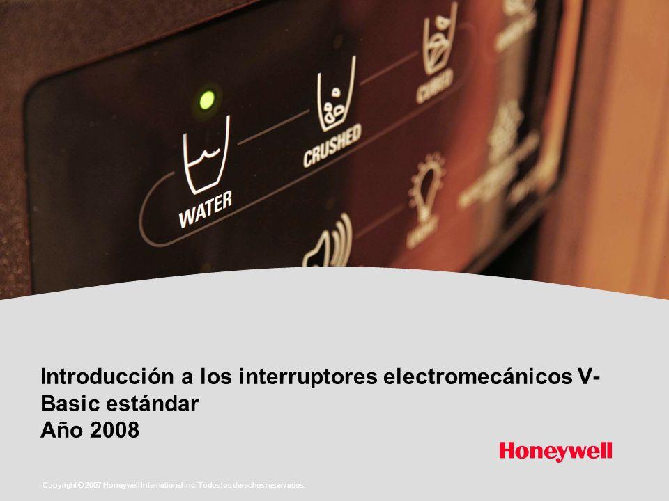 Introducción a los interruptores electromecánicos V- Basic estándar Año 2008 Copyright © 2007 Honeywell International Inc. Todos los derechos reservad