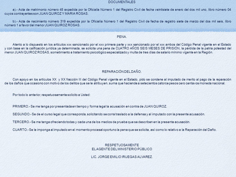 DOCUMENTALES a).- Acta de matrimonio número 45 expedida por la Oficialía Número 1 del Registro Civil de fecha veintisiete de enero del dos mil uno, libro número 04 cuyos contrayentes son JUAN QUIROZ Y MARIA ROSAS.