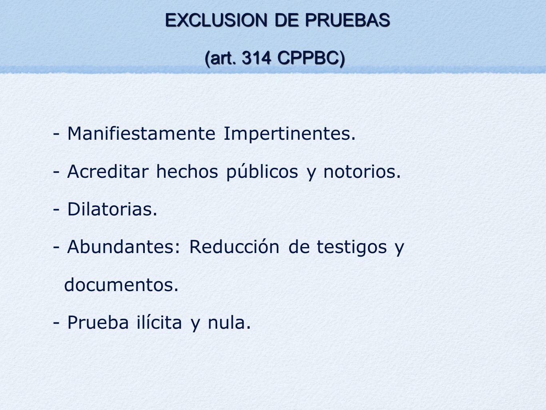 EXCLUSION DE PRUEBAS EXCLUSION DE PRUEBAS (art. 314 CPPBC) - Manifiestamente Impertinentes. - Acreditar hechos públicos y notorios. - Dilatorias. - Ab