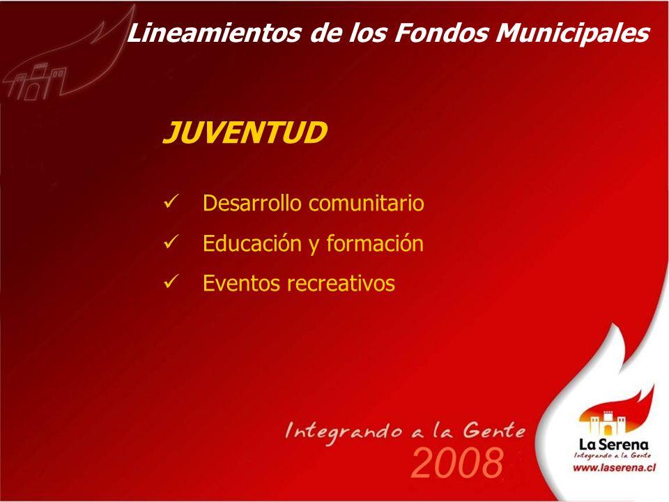 JUVENTUD Desarrollo comunitario Educación y formación Eventos recreativos Lineamientos de los Fondos Municipales