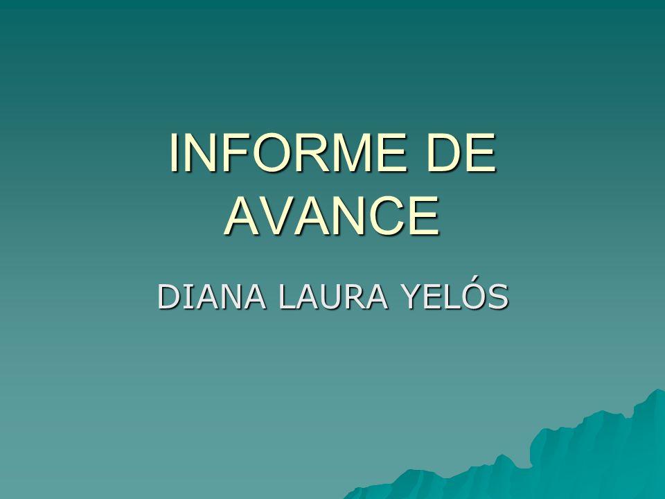 INFORME DE AVANCE DIANA LAURA YELÓS