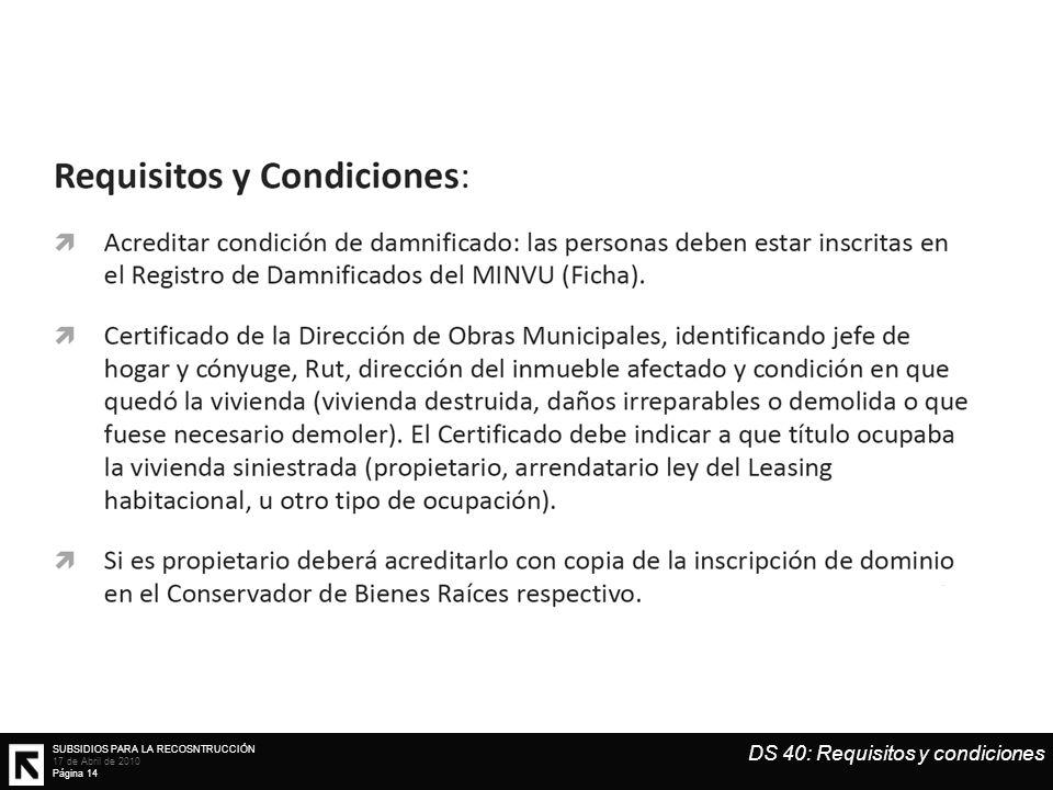 SUBSIDIOS PARA LA RECOSNTRUCCIÓN 17 de Abril de 2010 Página 14 DS 40: Requisitos y condiciones