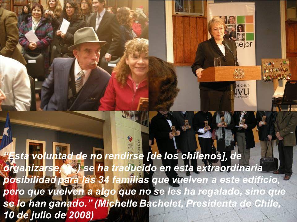 Esta voluntad de no rendirse [de los chilenos], de organizarse, (…) se ha traducido en esta extraordinaria posibilidad para las 34 familias que vuelven a este edificio, pero que vuelven a algo que no se les ha regalado, sino que se lo han ganado.