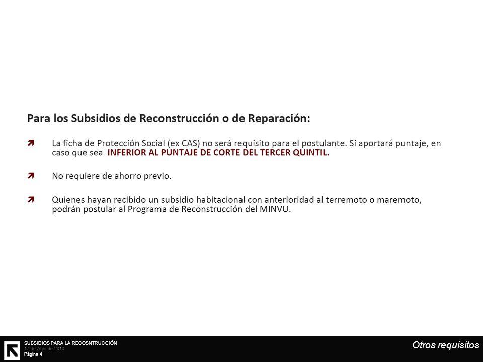 SUBSIDIOS PARA LA RECOSNTRUCCIÓN 17 de Abril de 2010 Página 4 Otros requisitos