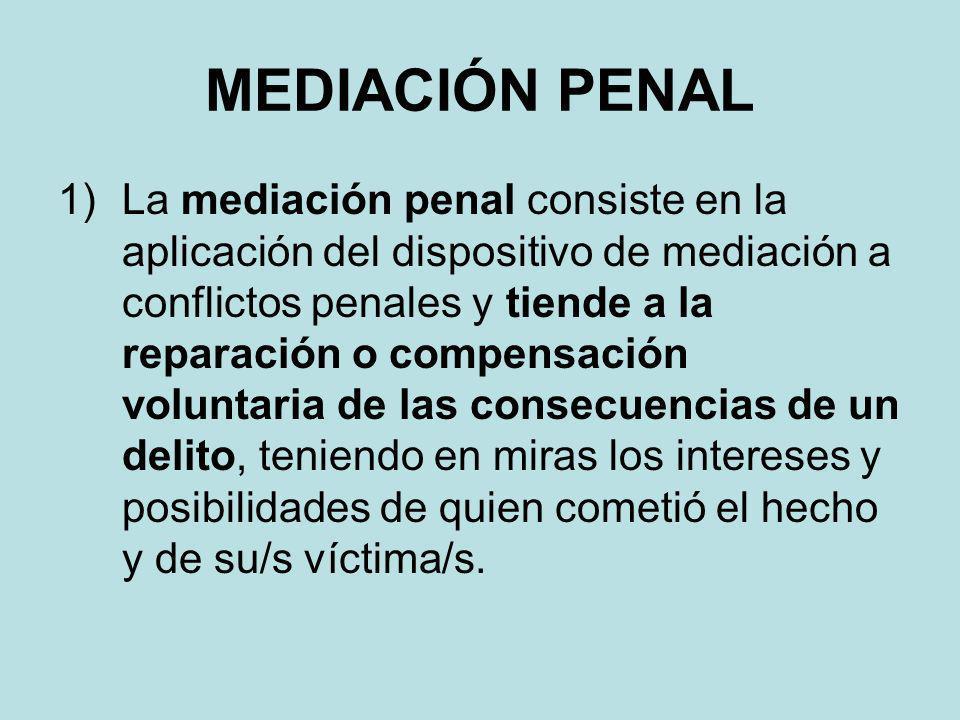 MEDIACIÓN PENAL 1)La mediación penal consiste en la aplicación del dispositivo de mediación a conflictos penales y tiende a la reparación o compensaci