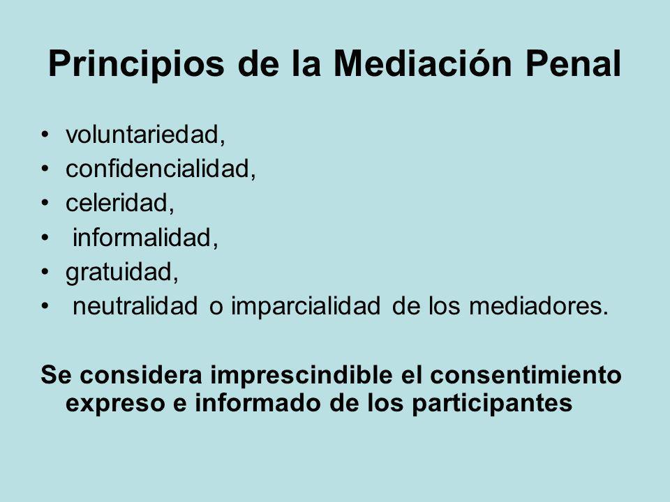 Principios de la Mediación Penal voluntariedad, confidencialidad, celeridad, informalidad, gratuidad, neutralidad o imparcialidad de los mediadores. S