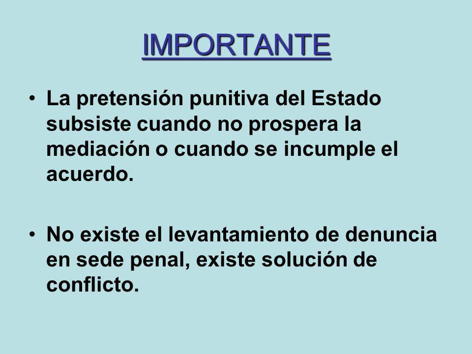 IMPORTANTE La pretensión punitiva del Estado subsiste cuando no prospera la mediación o cuando se incumple el acuerdo. No existe el levantamiento de d