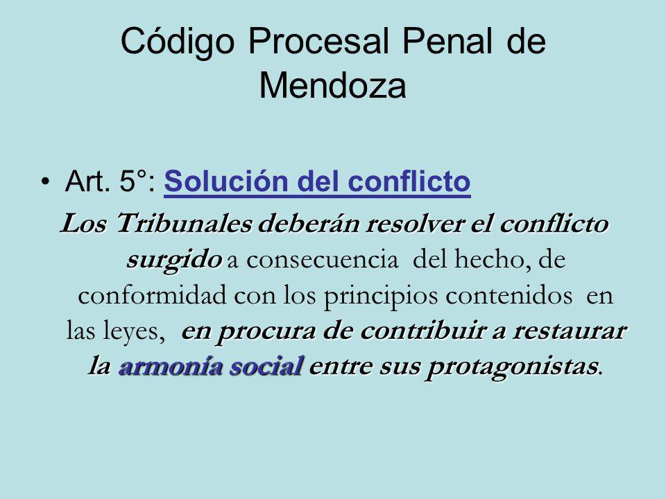 Código Procesal Penal de Mendoza Art. 5°: Solución del conflicto Los Tribunales deberán resolver el conflicto surgido en procura de contribuir a resta