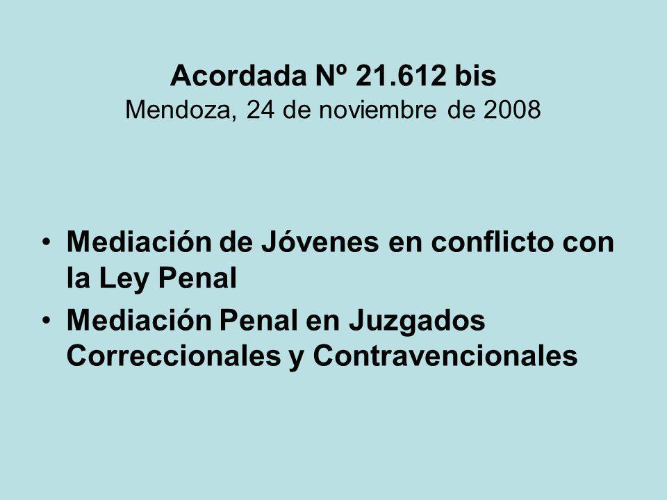Acordada Nº 21.612 bis Mendoza, 24 de noviembre de 2008 Mediación de Jóvenes en conflicto con la Ley Penal Mediación Penal en Juzgados Correccionales