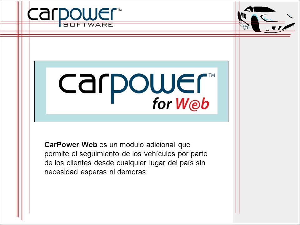 CarPower Web es un modulo adicional que permite el seguimiento de los vehículos por parte de los clientes desde cualquier lugar del país sin necesidad esperas ni demoras.