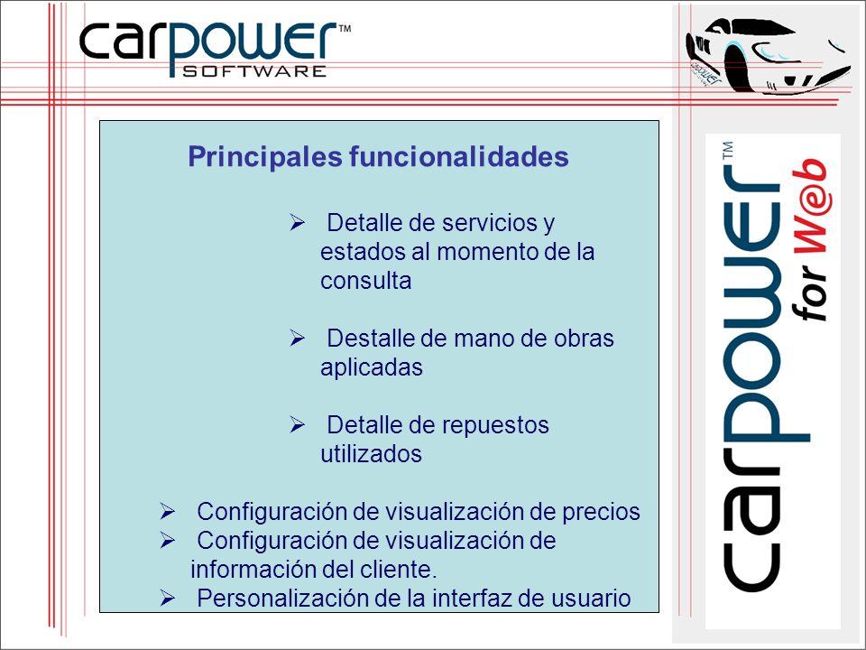 Principales funcionalidades Detalle de servicios y estados al momento de la consulta Destalle de mano de obras aplicadas Detalle de repuestos utilizados Configuración de visualización de precios Configuración de visualización de información del cliente.