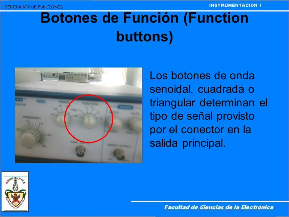 Botones de Función (Function buttons) Los botones de onda senoidal, cuadrada o triangular determinan el tipo de señal provisto por el conector en la s