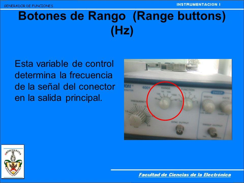 Botones de Rango (Range buttons) (Hz) Esta variable de control determina la frecuencia de la señal del conector en la salida principal.