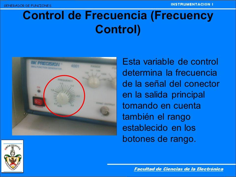 Control de Frecuencia (Frecuency Control) Esta variable de control determina la frecuencia de la señal del conector en la salida principal tomando en