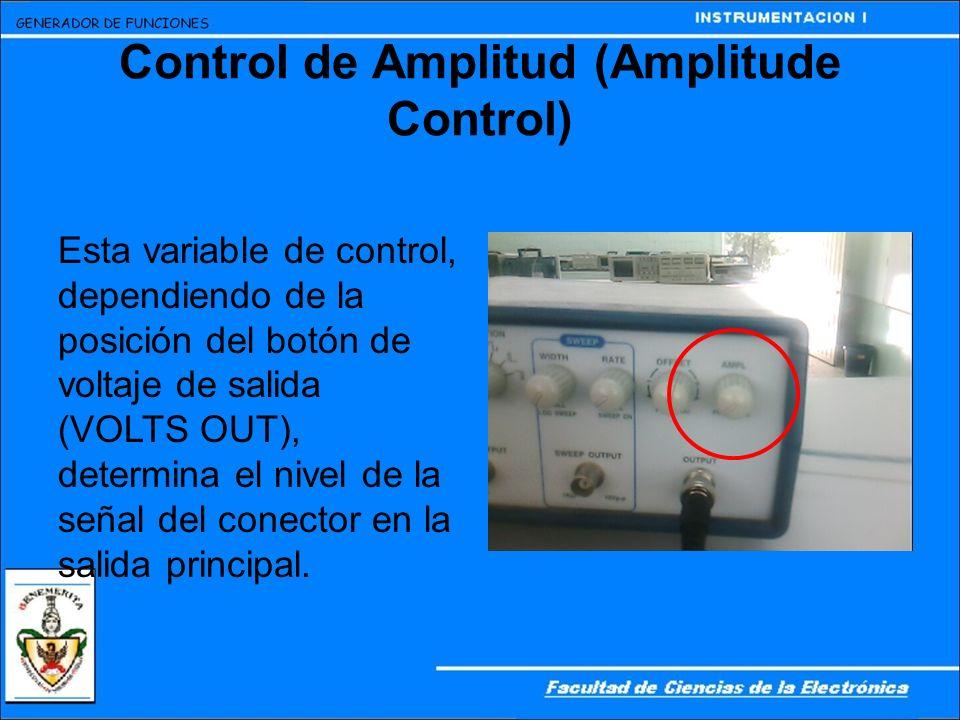 Control de Amplitud (Amplitude Control) Esta variable de control, dependiendo de la posición del botón de voltaje de salida (VOLTS OUT), determina el